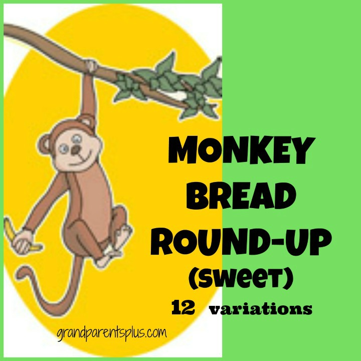 Monkey Bread Round-Up (Sweet)   grandparentsplus.com