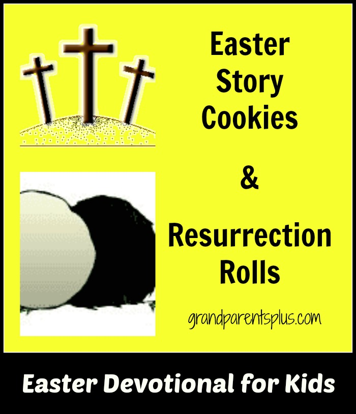 Easter Story Cookies & Resurrection Rolls   grandparentsplus.com