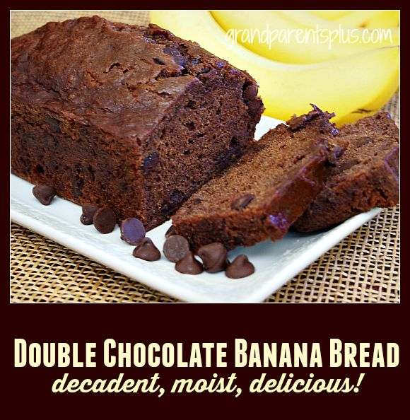 Double Chocolate Banana Bread grandparentsplus.com