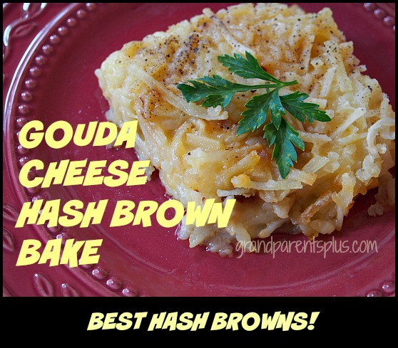Gouda Cheese Hash Brown Bake grandparentsplus.com