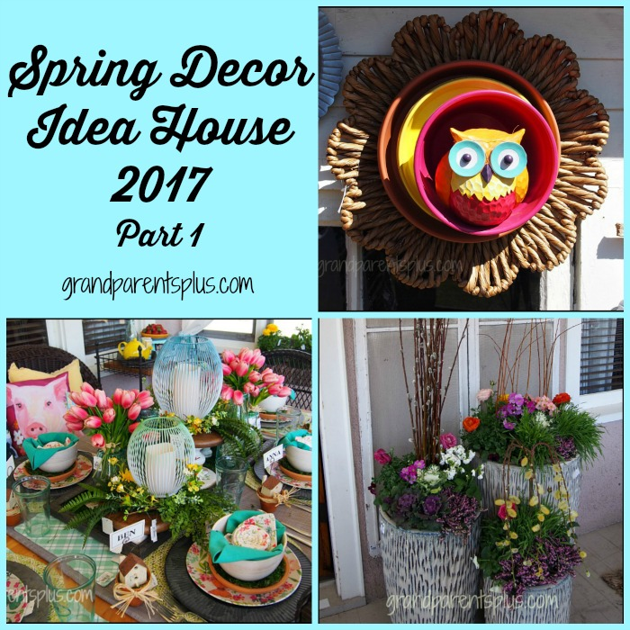 Spring Decor Idea House 2017 Part 1 grandparentsplus.com