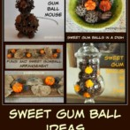 Sweet Gum Ball Ideas